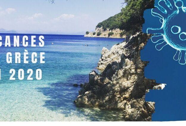 vacances en grèce et coronavirus est ce que je peux partir en grèce cet été 2020 juin 2020 mai 2020 juillet 2020 aout 2020 septembre 2020